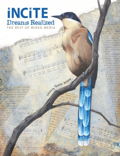 Incite, Dreams Realized: The Best of Mixed Media, by Tonia Jenny, North Light Books, 2013